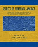 Secrets of Sumerian Language, Joshua Free, 1475266030