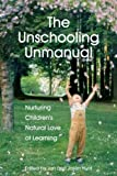 The Unschooling Unmanual: Nurturing Children's Natural Love of Learning