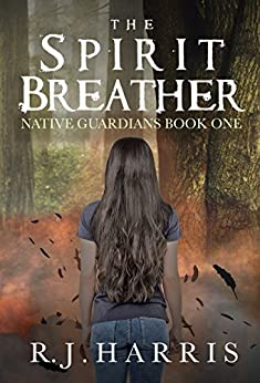 The Spirit Breather (Native Guardians Book 1) by [Harris, R.J.]