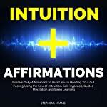 Intuition Affirmations: Positive Daily Affirmations to Assist You in Heeding Your Gut Feeling Using the Law of Attraction, Self-Hypnosis, Guided Meditation and Sleep Learning | Stephens Hyang