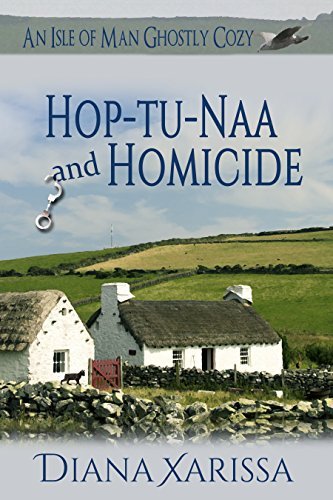 Hop-tu-Naa and Homicide (An Isle of Man Ghostly Cozy Book 8) by [Xarissa, Diana]