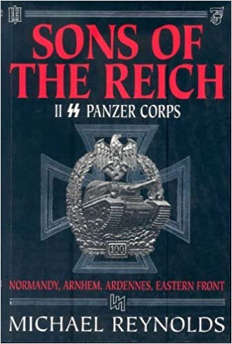 Sons of the Reich: The History of II Panzer Corps by Michael Reynolds (2004-10-02)
