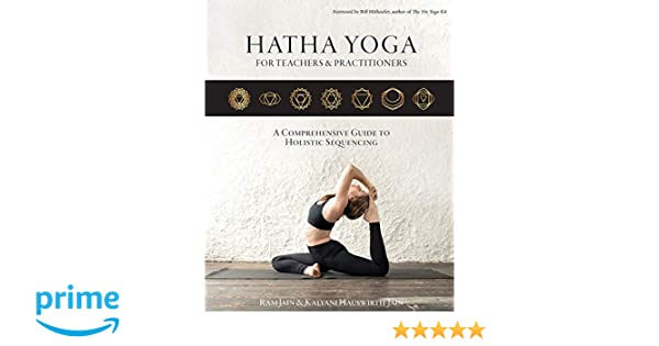 Hatha Yoga for Teachers and Practicioners: A Comprehensive ...