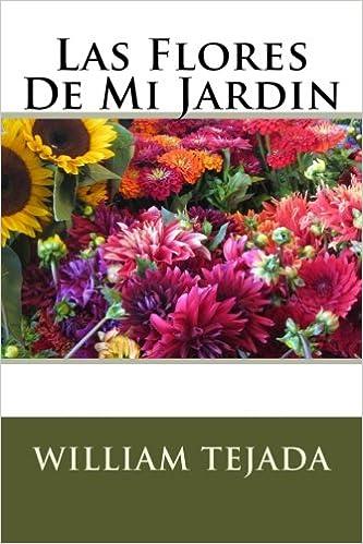 Las Flores De Mi Jardin: Amazon.es: Tejada, Mr. William C.: Libros