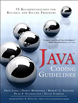 Java Coding Guidelines: 75 Recommendations for Reliable and Secure Programs (SEI Series in Software Engineering) by [Long, Fred, Mohindra, Dhruv, Seacord, Robert C., Sutherland, Dean F., Svoboda, David]