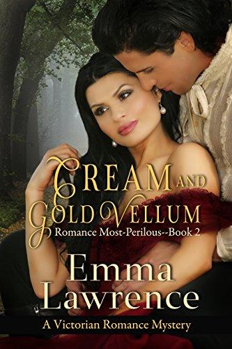 Cream and Gold Vellum ...: A Victorian Romance Mystery (Romance Most-Perilous Book 2) ()