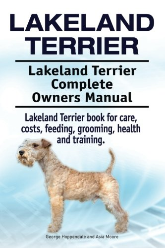 Lakeland Terrier. Lakeland Terrier Complete Owners Manual. Lakeland Terrier book for care, costs, feeding, grooming, health and training.