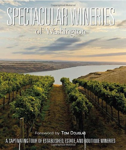 Download Spectacular Wineries of Washington: A Captivating Tour of Established, Estate and Boutique Wineries (Spectacular Wineries series) pdf epub