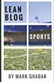 img - for Lean Blog: Sports: Lean Concepts in Sports and Lean Lessons from the Sports World book / textbook / text book