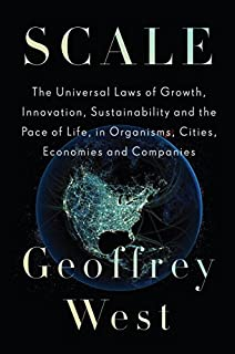 Book Cover: Scale: The Universal Laws of Growth, Innovation, Sustainability and the Pace of Life, in Organisms, Cities, Economies and Companies