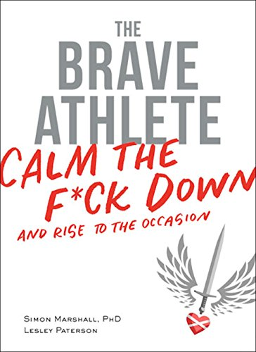 The Brave Athlete: Calm the F*ck Down and Rise to the Occasion cover
