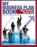 My Business Plan Book: New Venture Starter Kit