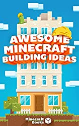 AWESOME Minecraft Building Ideas: The Ultimate Minecraft Building Guide & Ideas Handbook (English Edition)