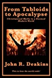 From Tabloids to Apocalypse Christianized Myths in a Doomed Modern World, John R. Deakins, 1617202835