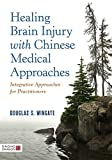 img - for Healing Brain Injury with Chinese Medical Approaches: Integrative Approaches for Practitioners book / textbook / text book