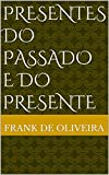 Presentes do passado e do presente (Portuguese Edition)