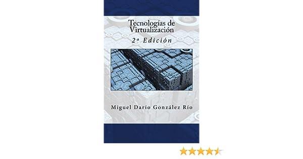 Tecnologías de Virtualización: 2ª Edición: Amazon.es: González Río, Miguel Darío: Libros