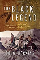The Black Legend: George Bascom, Cochise, and the Start of the Apache Wars