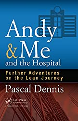 Andy & Me and the Hospital: Further Adventures on the Lean Journey