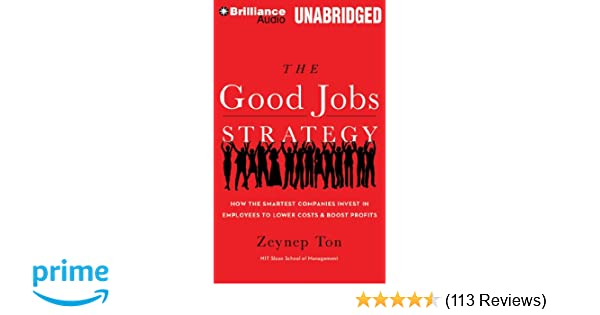 The Good Jobs Strategy: How the Smartest Companies Invest in