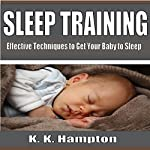Sleep Training: Effective Techniques to Get Your Baby to Sleep | K.K. Hampton