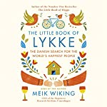 The Little Book of Lykke: The Danish Search for the World's Happiest People   Meik Wiking