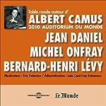 Table Ronde autour d'Albert Camus: 2010 Auditorium du Monde | Jean Daniel,Michel Onfray,Bernard-Henri Lévy