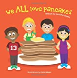 We ALL Love Pancakes!, Jennifer Greevy, 1482307618