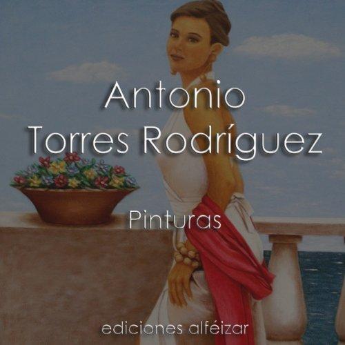 Antonio Torres Rodriguez: Pinturas (Spanish Edition) [Antonio Torres Rodriguez] (Tapa Blanda)