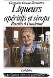 Liqueurs, apéritifs et sirops : Recettes à l'ancienne