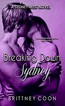 Breaking Down Sydney (A Sydney West Novel Book 2) by [Coon, Brittney]