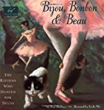 Bijou, Bonbon and Beau: The Kittens Who Danced for Degas by Joan Sweeney front cover