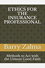 ETHICS  FOR THE INSURANCE: Methods for Insurers and their Personnel to Act with the Utmost Good Faith Paperback