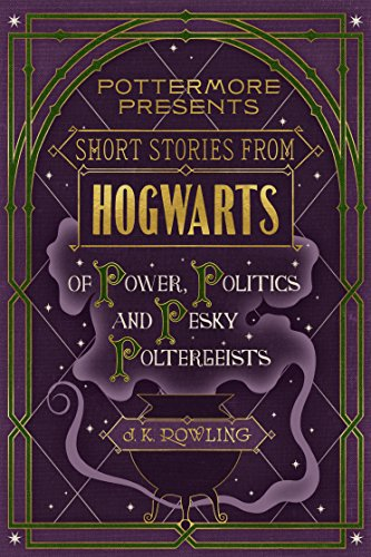 Short Stories from Hogwarts of Power, Politics and Pesky Poltergeists (Kindle Single) (Pottermore Presents) by [Rowling, J.K.]