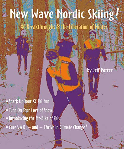 New Wave Nordic Skiing!: Not Just Another Ski Book! ... Radical Ideas for Winter ()