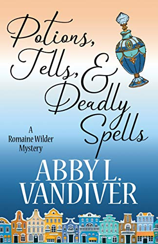 Potions, Tells, & Deadly Spells (A Romaine Wilder Mystery Book 3) by [Vandiver, Abby L.]