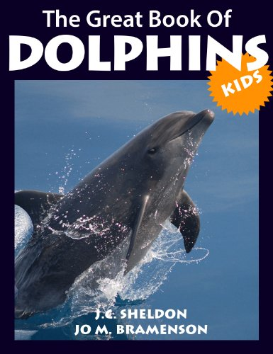 Learning About Sea Animals - Dolphins! The Great Book of Dolphins For Kids: All About Dolphins with Great Facts, Pictures and Drawings for Kids