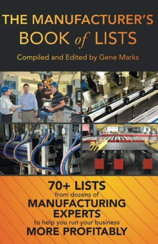 70+ lists from 60+ manufacturing experts: Your warehouse... Your inventory... Your sales... Your people... Your financials... Your technology... ...All the questions you have about running a manufacturing business are answered by experts in their fie...