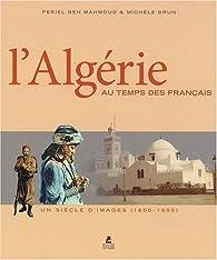 L'Algérie au temps des français : Un siècle d'images (1850-1950) par Feriel Ben Mahmoud