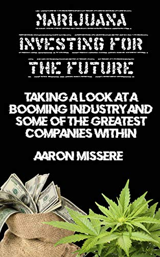 51wWl2oPcgL - Marijuana Investing for the Future: Taking a look at a booming industry and some of the greatest companies within