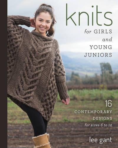 Knits for Girls and Young Juniors: 17 Contemporary Designs for Sizes 6 to 12