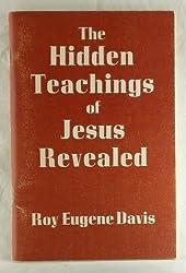 The hidden teachings of Jesus revealed: A mystical explanation of the teachings of Jesus based on the Gospel according to St. John