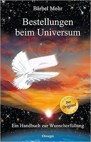 Bestellungen Beim Universum Ein Handbuch Zur Wunscherfullung