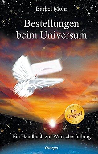 Bestellungen beim Universum: Ein Handbuch zur Wunscherfüllung Gebundenes Buch – 15. Februar 2016 Bärbel Mohr Silberschnur 3898455165 Esoterik