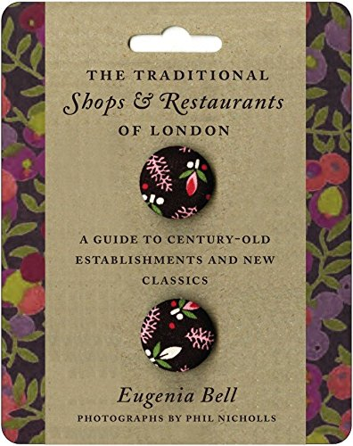The Traditional Shops and Restaurants of London: A Guide to Century-Old Establishments and New Classics by Eugenia Bell