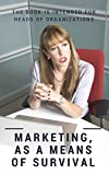 Marketing, As a Means of Survival: The Book For Bosses