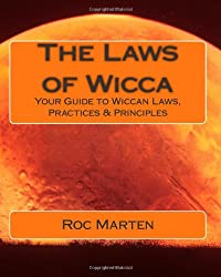 The Laws of Wicca: Your Guide to Wiccan Laws, Practices & Principles