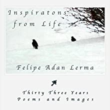 Inspirations from Life: Thirty Three Years of Poems and Images Audiobook by Felipe Adan Lerma Narrated by Marcus Anderson