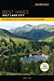 Best Hikes Salt Lake City: The Greatest Vistas, Waterfalls, and Wildflowers (Best Hikes Near Series)