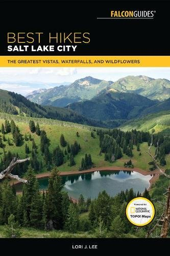 Best Hikes Salt Lake City: The Greatest Vistas, Waterfalls, and Wildflowers (Best Hikes Near Series) (Best Hikes Near Salt Lake City)